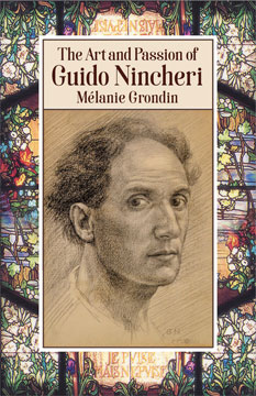 The Art and Passion of Guido Nincheri (Véhicule Press, 2018)